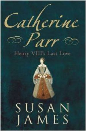 Catherine Parr: Henry VIII's Last Love