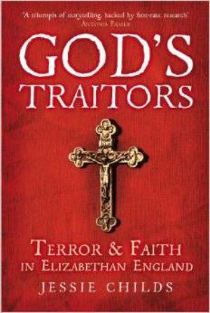 God's Traitors: Terror & Faith in Elizabethan England
